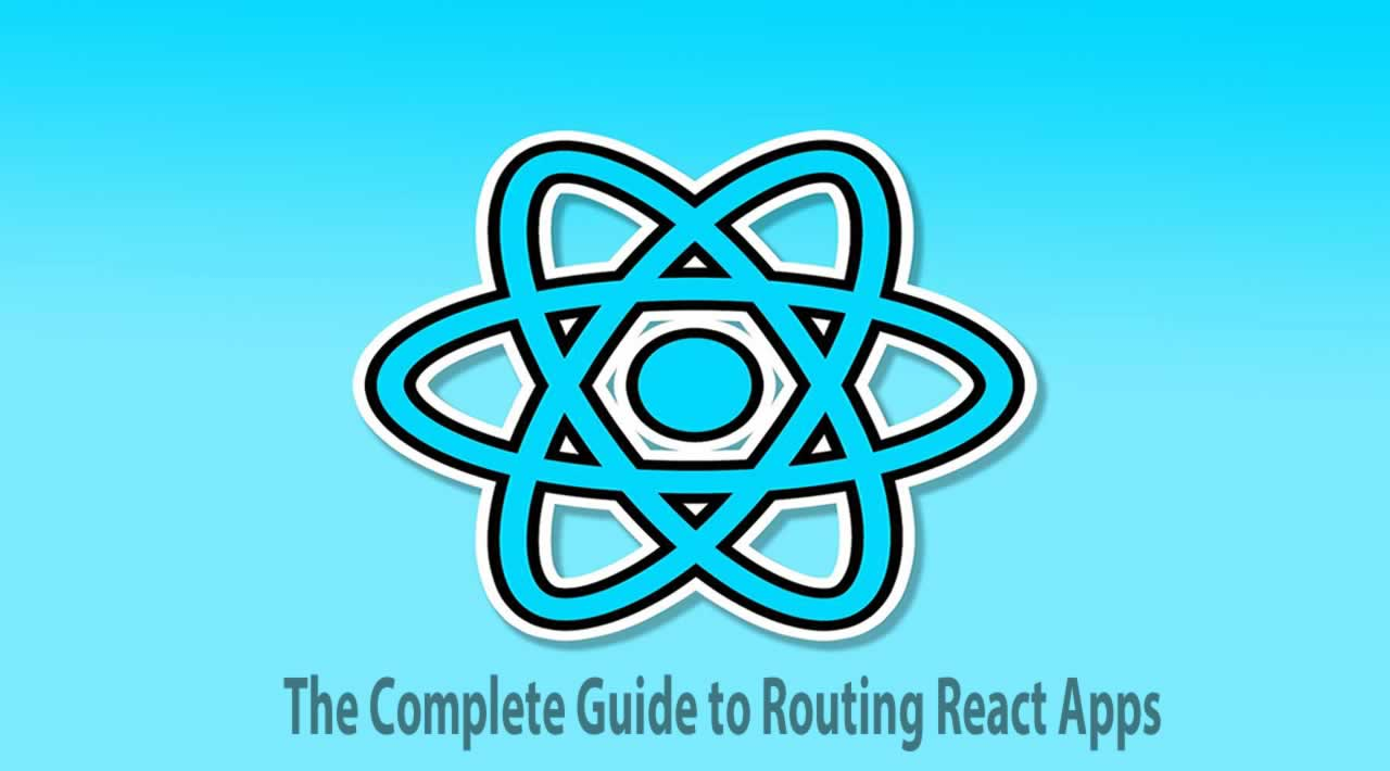 The Complete Guide to Routing React Apps