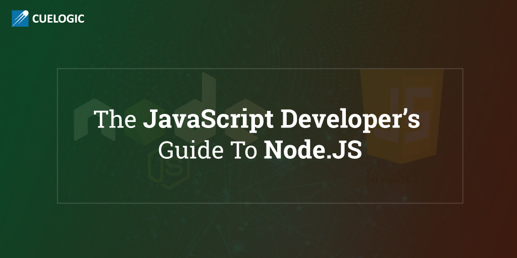 The JavaScript Developer's Guide To Node.JS
