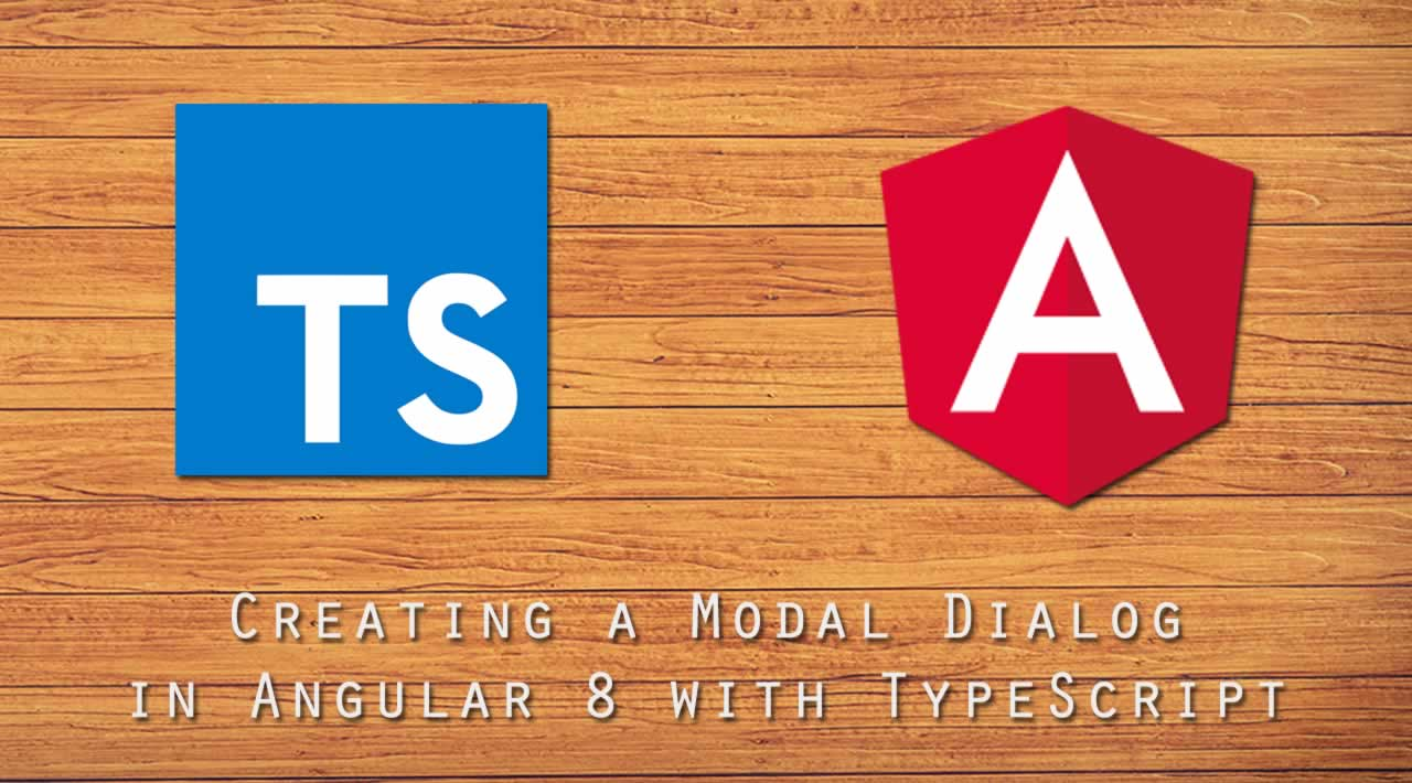 Creating a Modal Dialog in Angular 8 with TypeScript