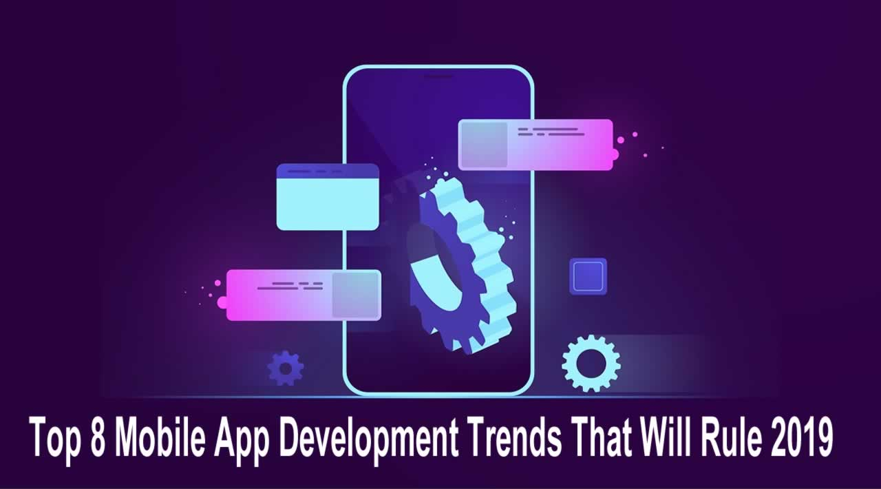 Top 8 Mobile App Development Trends That Will Rule 2019