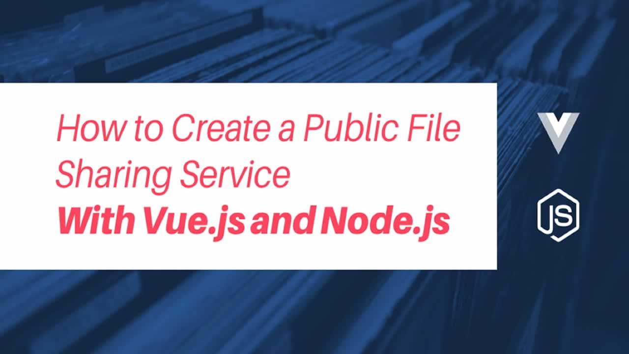 How to Create a Public File Sharing Service with Vue.js and Node.js