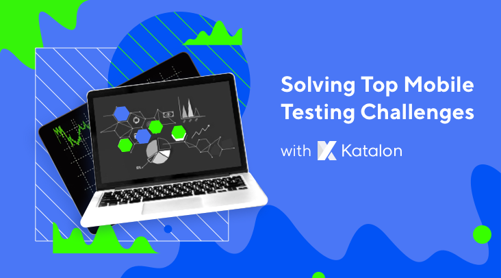 Solving Top Mobile Testing Challenges with Katalon