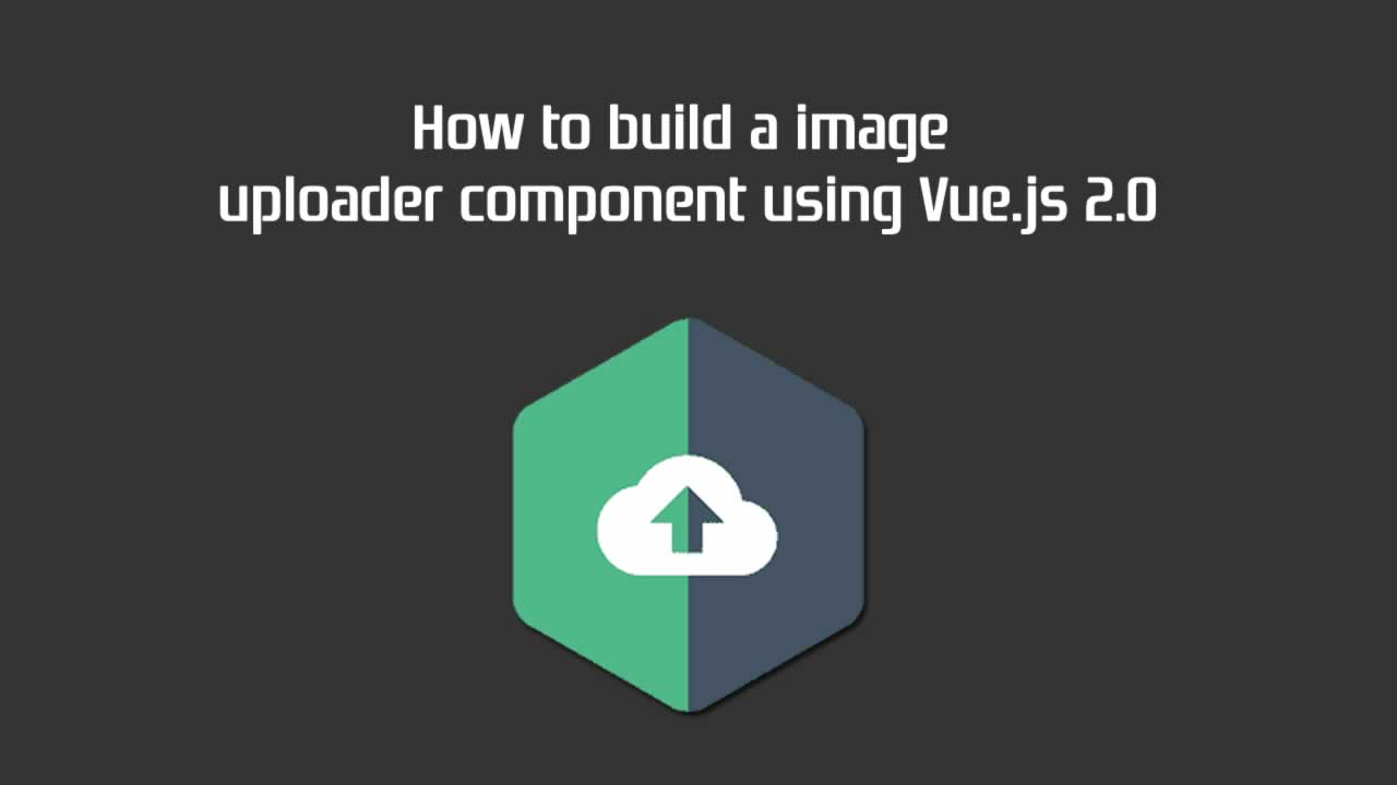 How to build a image uploader component using Vue.js 2.0