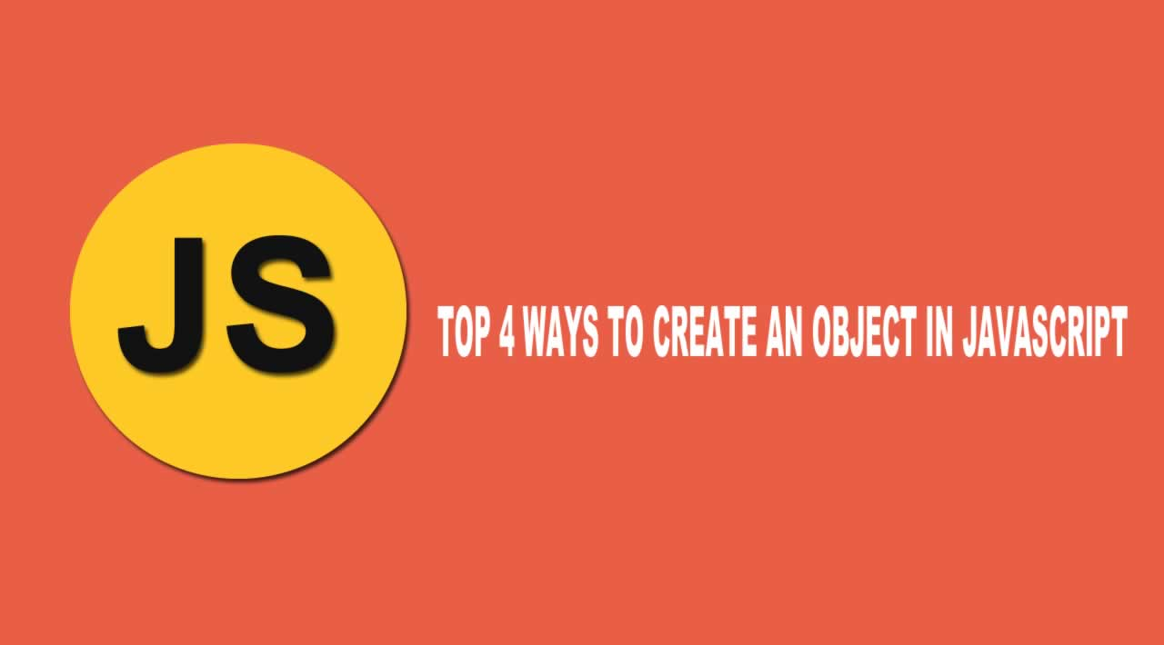 TOP 4 WAYS TO CREATE AN OBJECT IN JAVASCRIPT