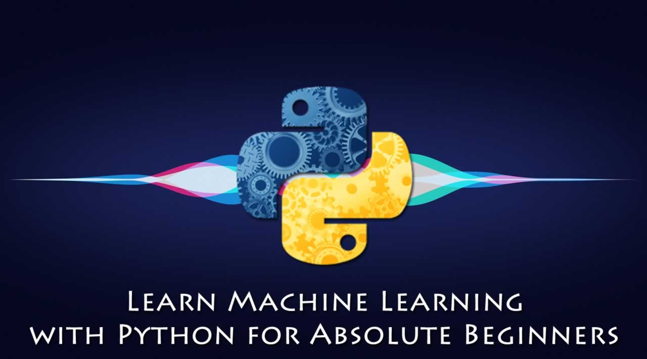 Learn Machine Learning with Python for Absolute Beginners