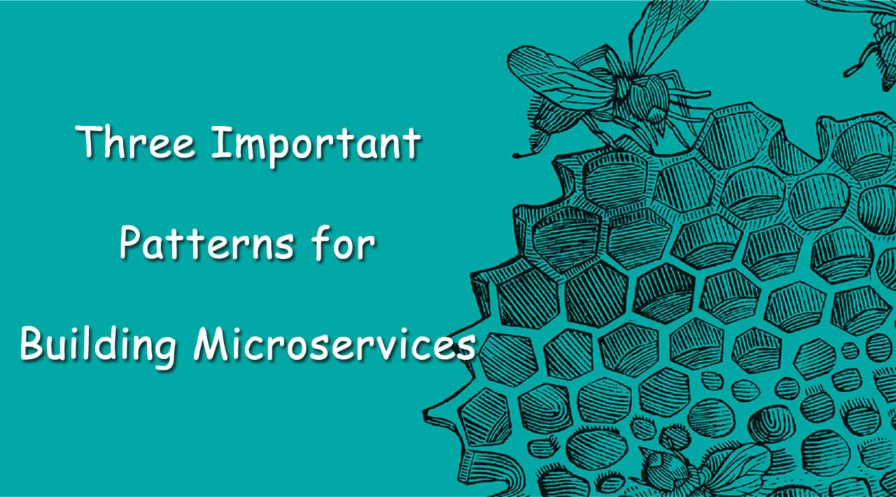 Three Important Patterns for Building Microservices