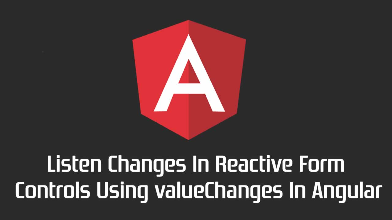 Listen Changes In Reactive Form Controls Using valueChanges In Angular