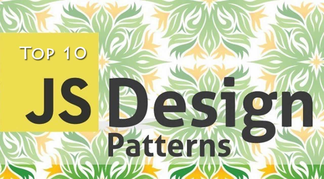 Top 10 JavaScript Design Patterns Every Developer Should Know
