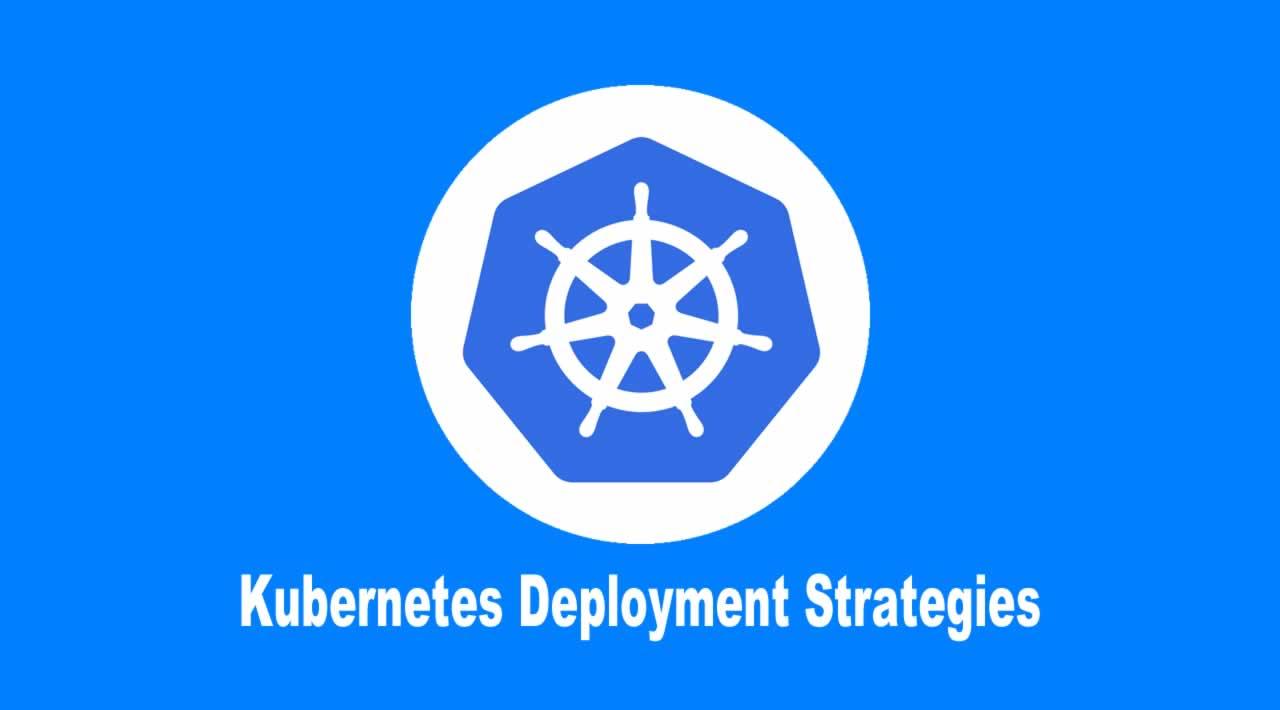 Kubernetes Deployment Strategies for Developers