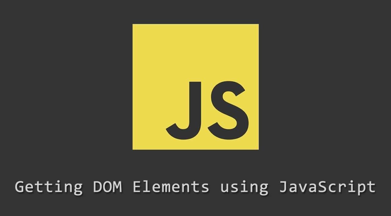 Getting DOM Elements using JavaScript