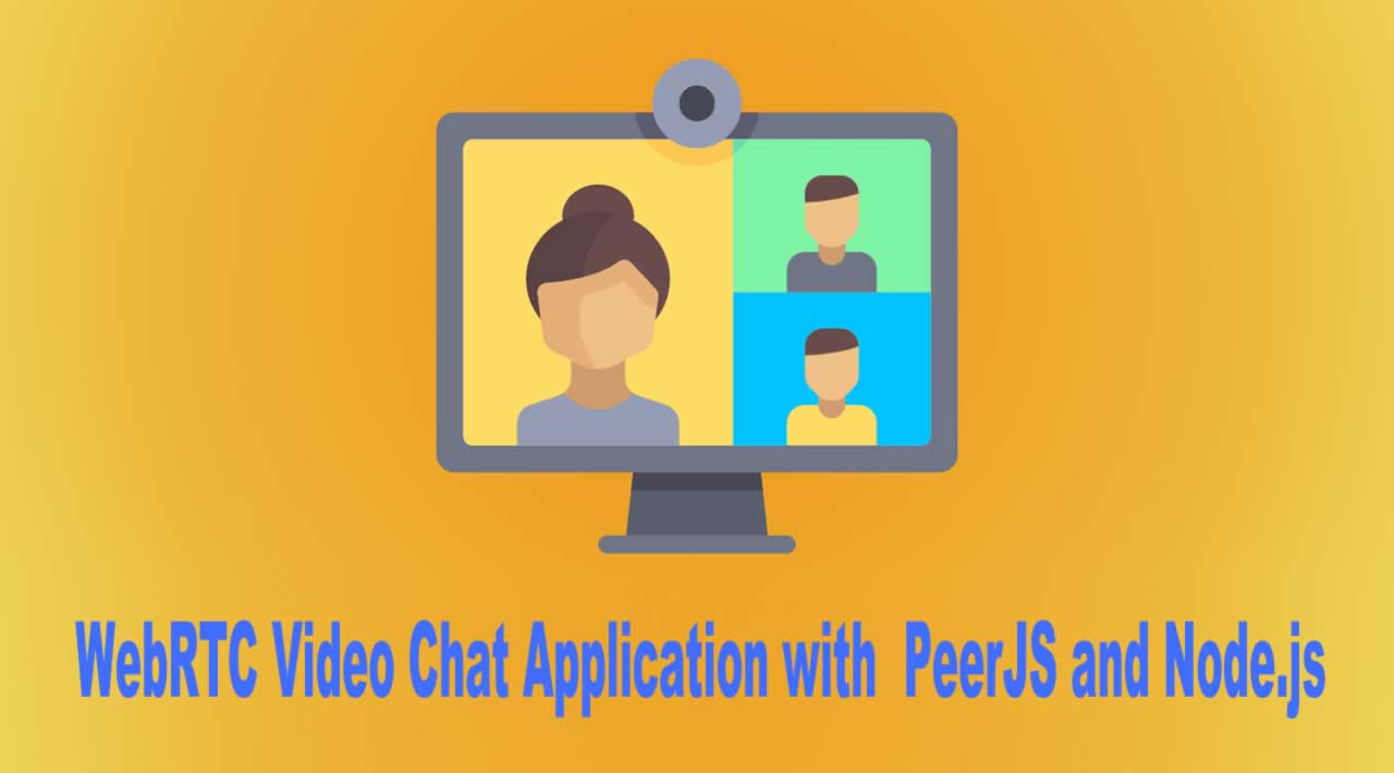 Building a WebRTC Video Chat Application with  PeerJS and Node.js