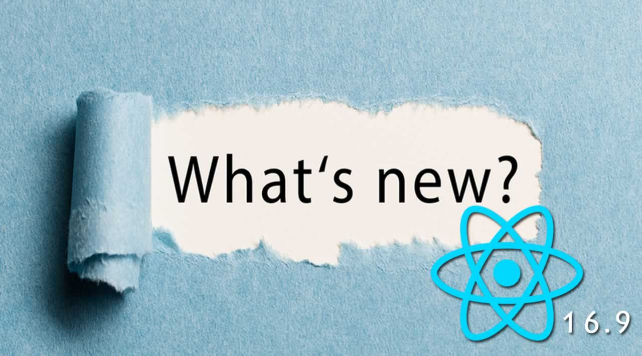 What's New Features in React 16.9?