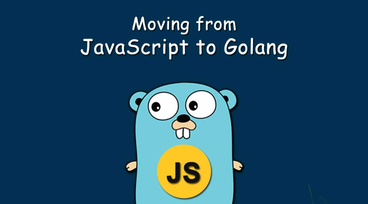 Moving from JavaScript to Golang
