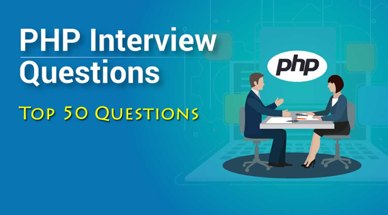 PHP Interview Questions - Top 50 Questions for PHP Developers