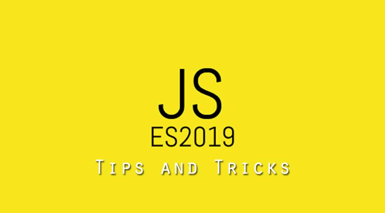 All the New ES2019 Tips and Tricks