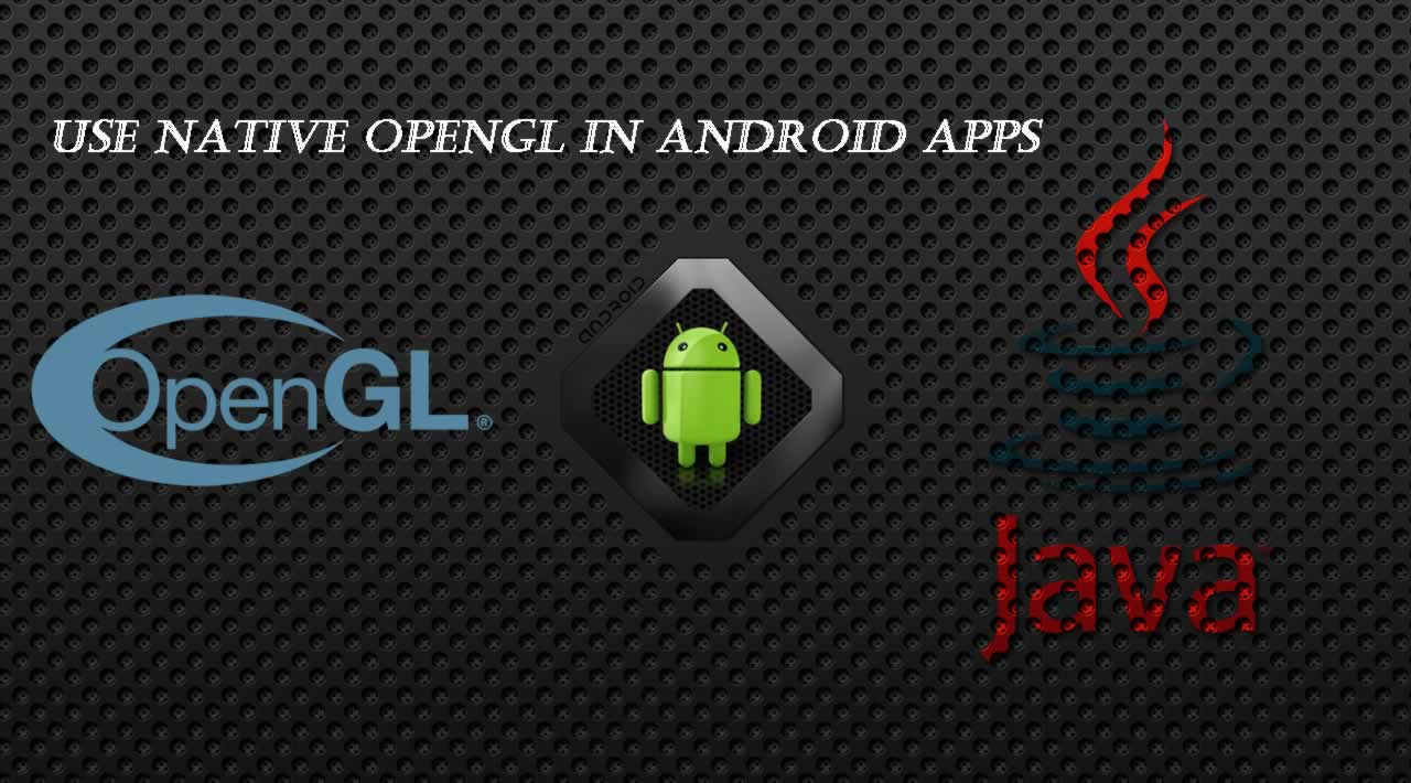 How to Use Native OpenGL in Android Apps