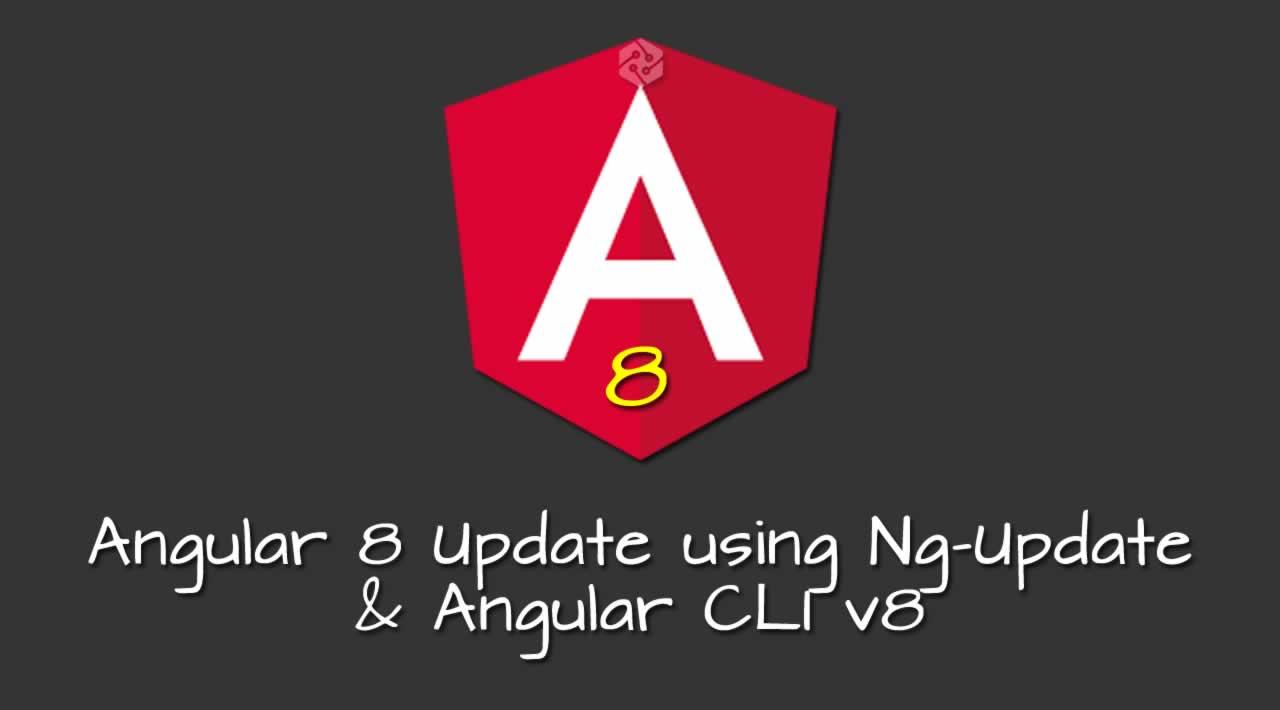 Angular 8 Update using Ng-Update & Angular CLI v8