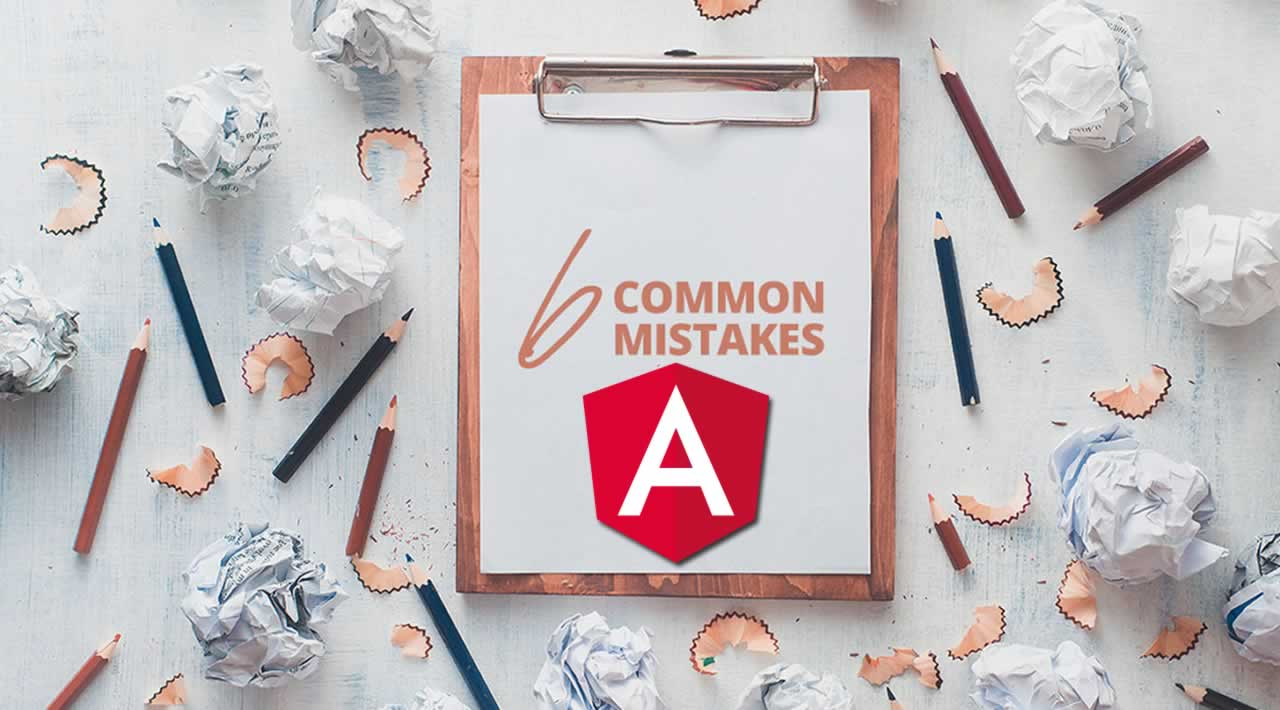 6+ Common Mistakes AngularJS Developers Should Avoid