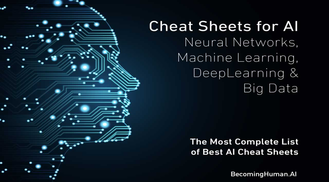 Cheat Sheets for AI, Neural Networks, Machine Learning, Deep Learning & Big Data