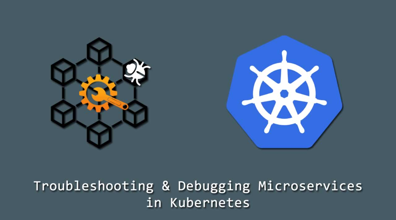 Troubleshooting & Debugging Microservices in Kubernetes