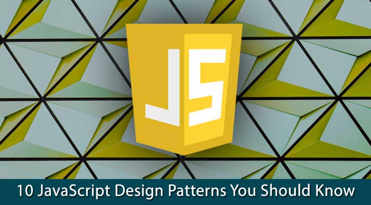 10 JavaScript Design Patterns You Should Know