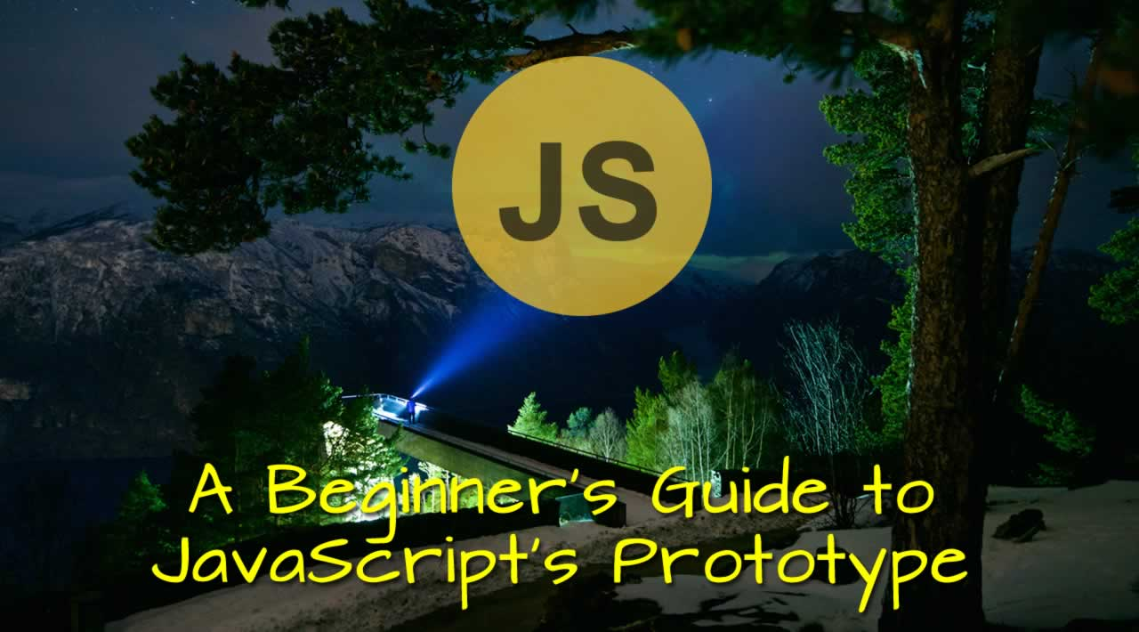 A Beginner's Guide to JavaScript's Prototype
