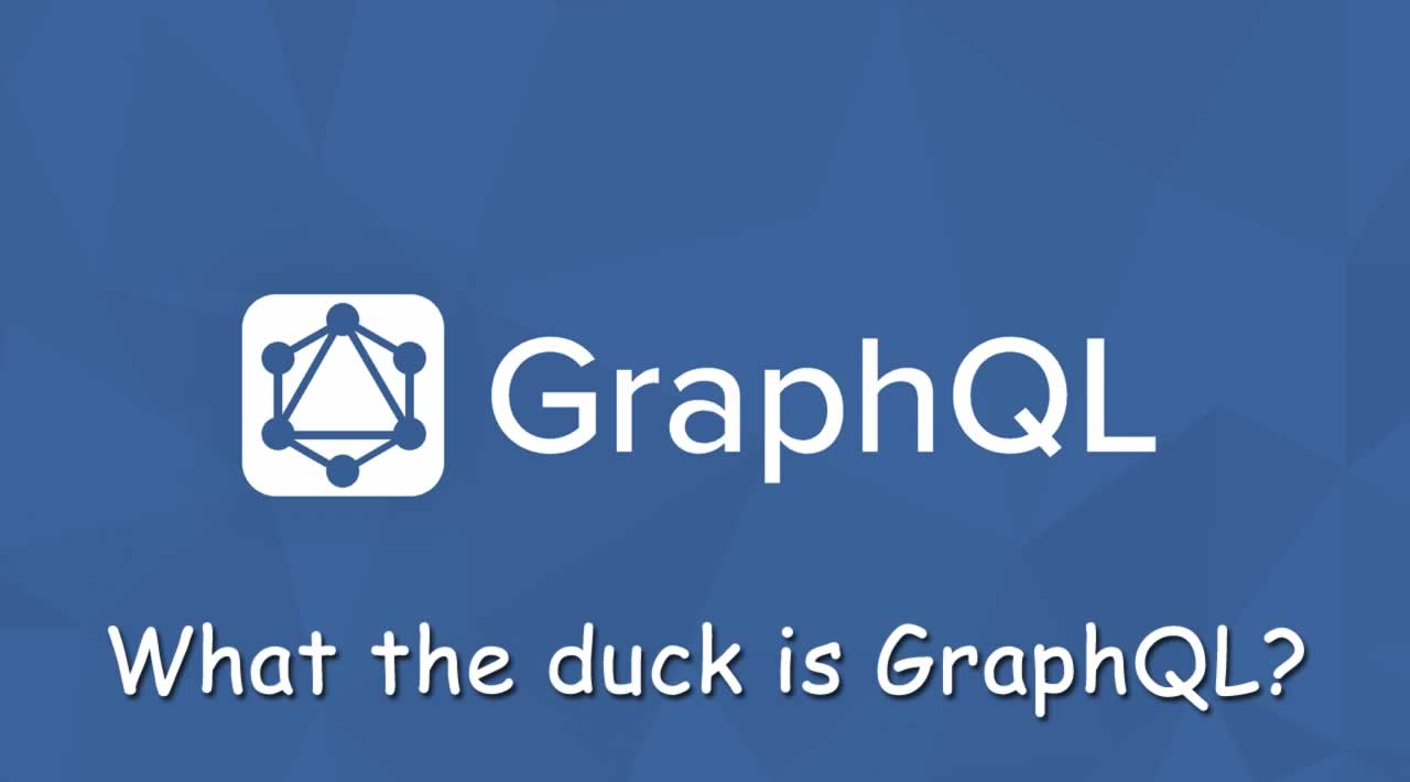 What the duck is GraphQL?