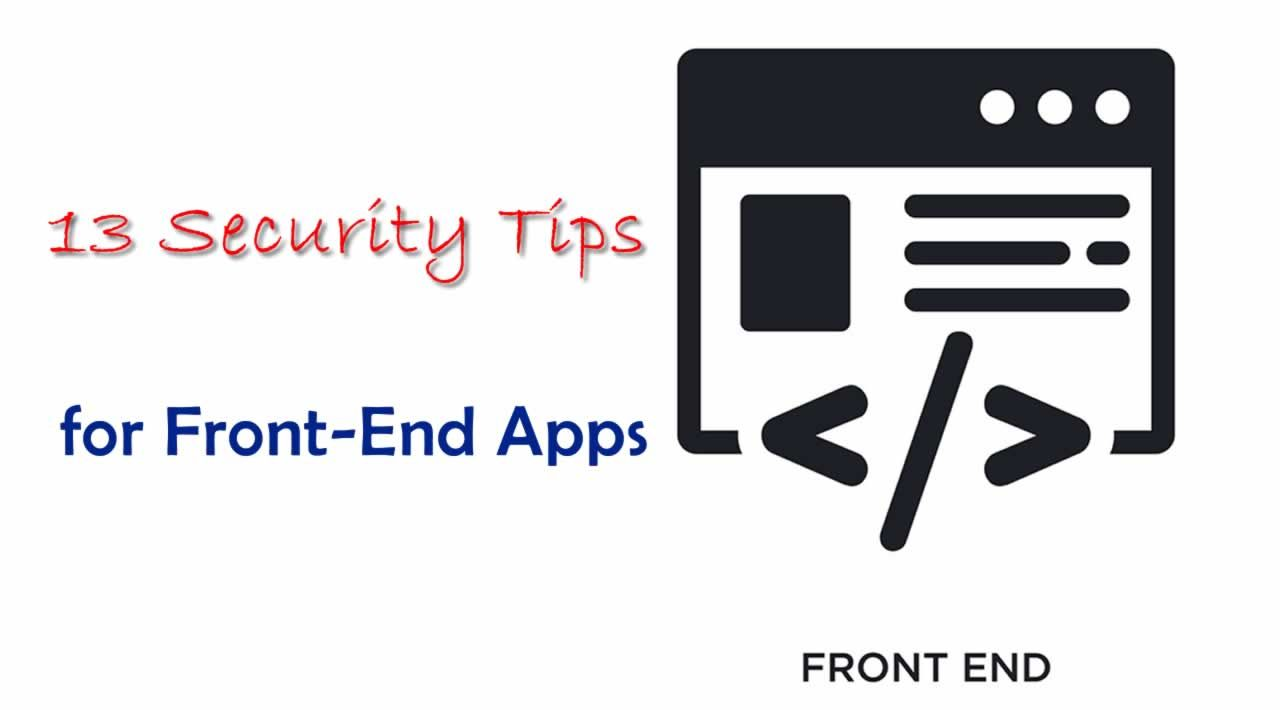 Top 13 Security Tips for Front-End Apps