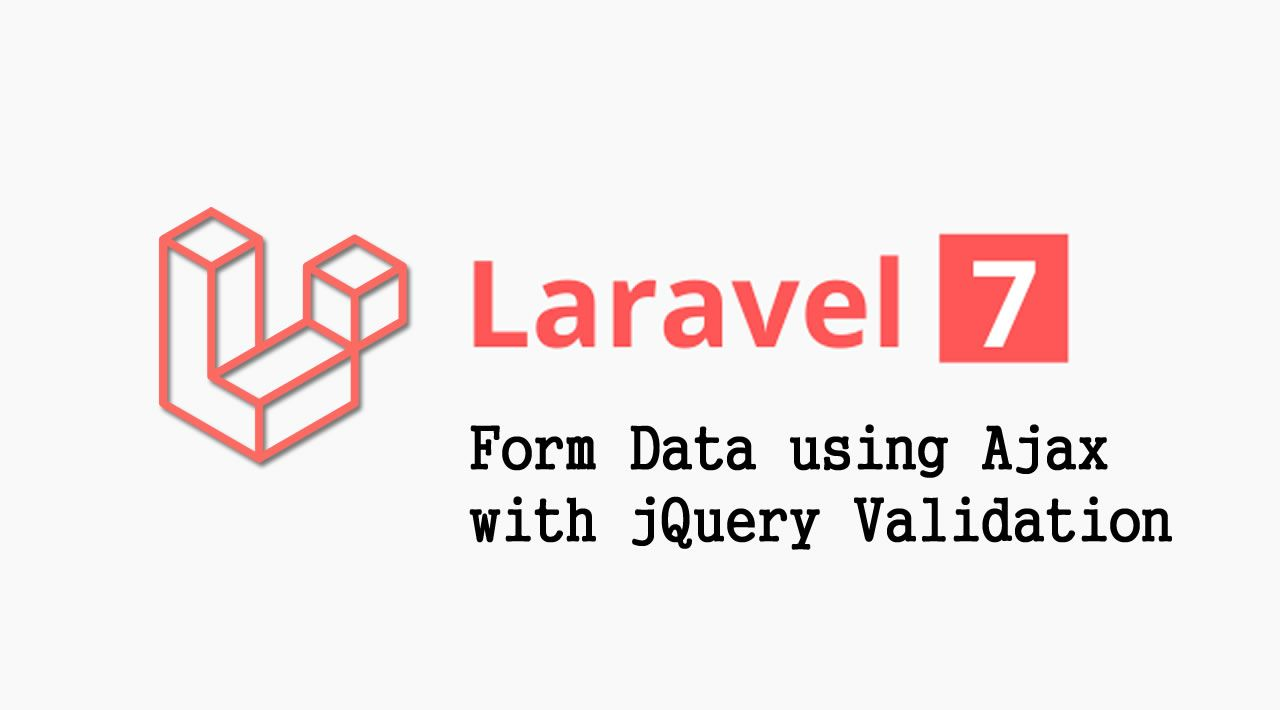 How to post Form Data using Ajax with jQuery Validation in Laravel 7