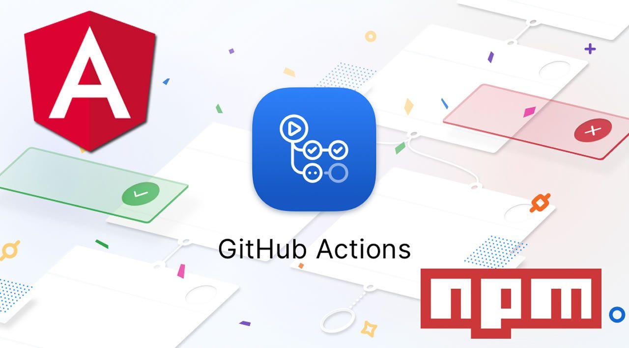 Publishing Angular Npm Libraries Using Nx And Github Actions