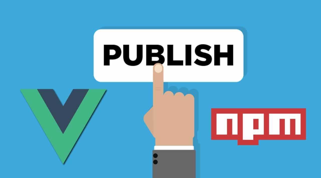 How to Publish a Vuejs Component on NPM