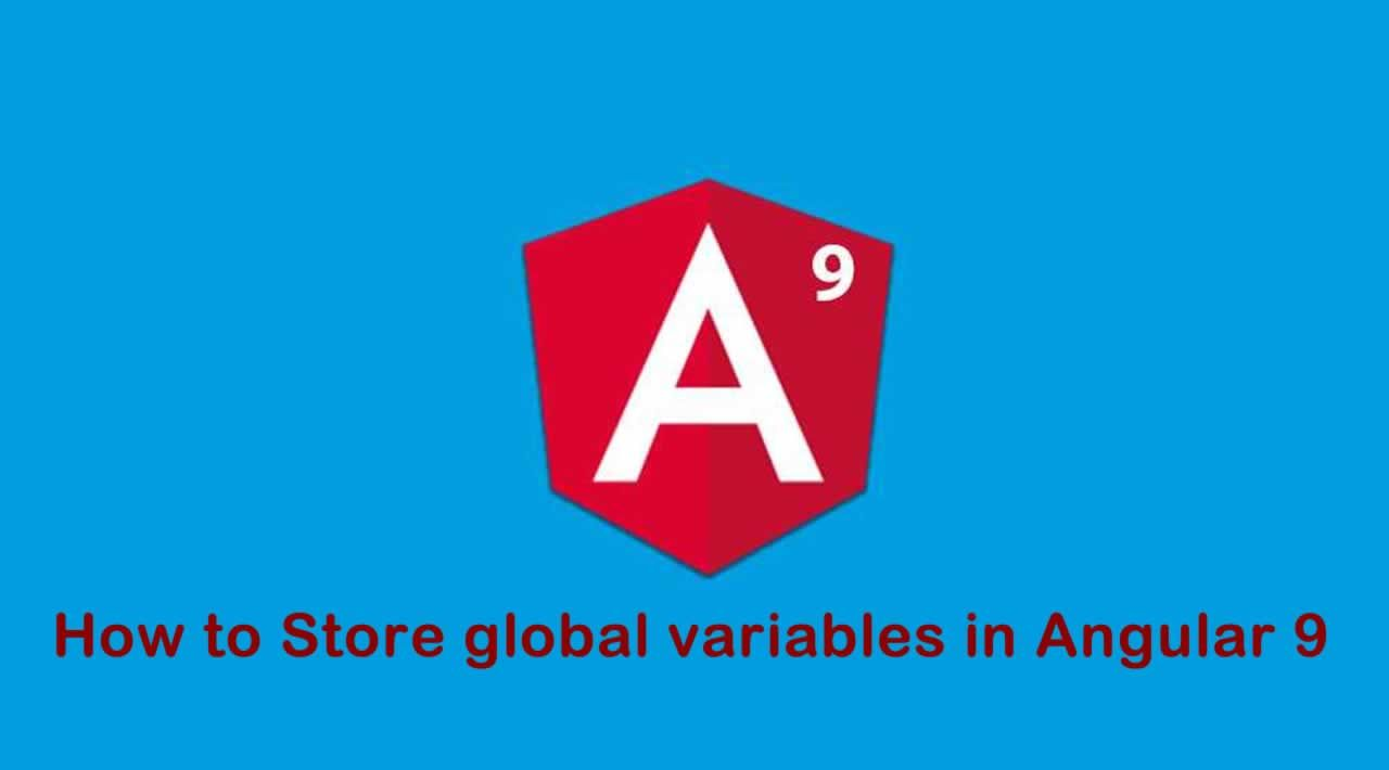 How to Store global variables in Angular 9
