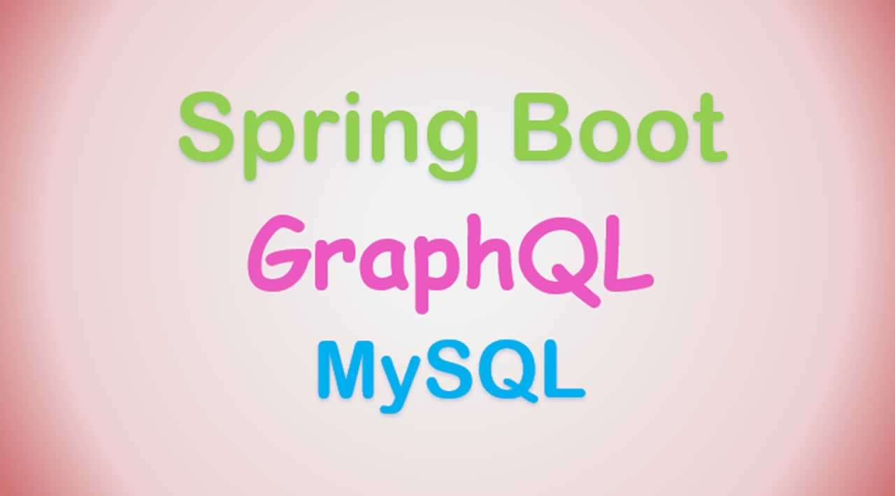 GraphQL with Java Spring Boot and Postgres or MySQL made easy