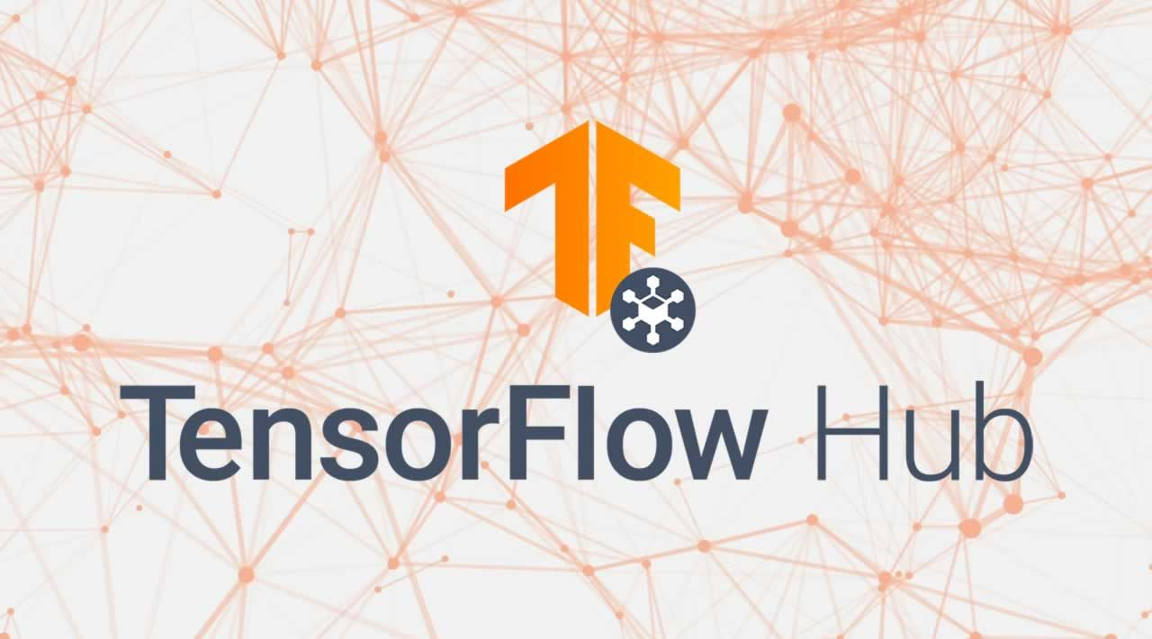 Building Better Artificial Intelligence (AI) Apps with TensorFlow Hub
