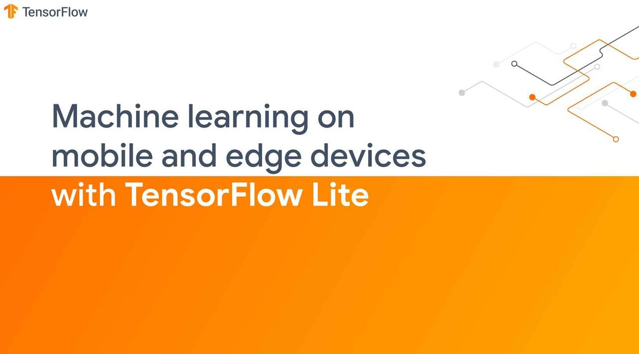 Machine Learning on Mobile and Edge Devices with TensorFlow Lite