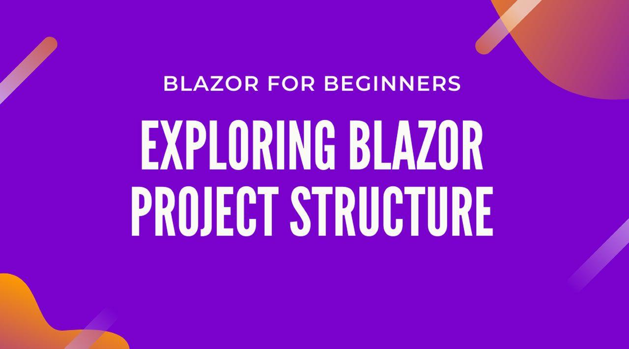 Blazor Tutorial For Beginners - Exploring Blazor Project Structure