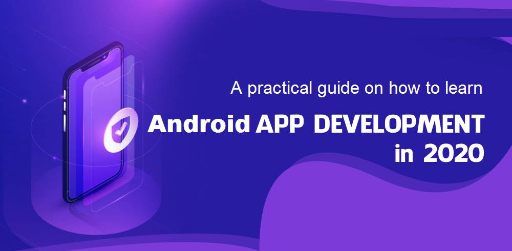 A Practical Guide on How to Learn Android App Development in 2020