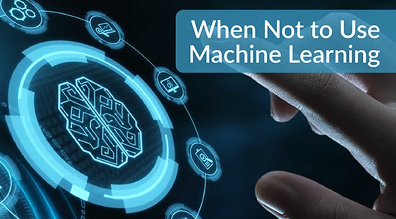 When and Why not to use Machine Learning?