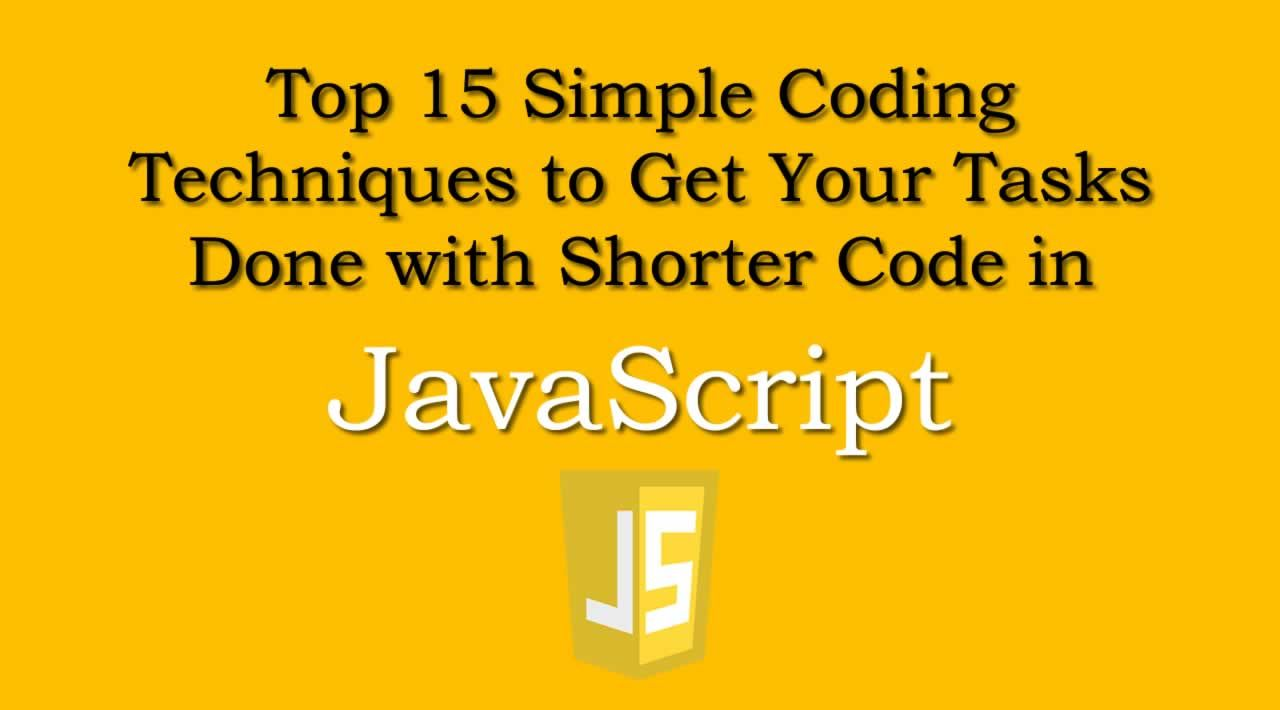 Top 15 Simple Coding Techniques to Get Your Tasks Done with Shorter Code in JavaScript
