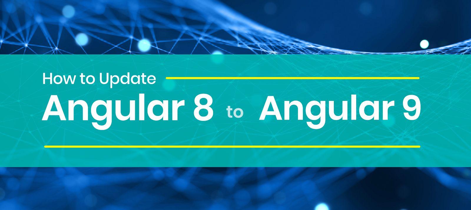How to Upgrade Angular 8 To Angular 9