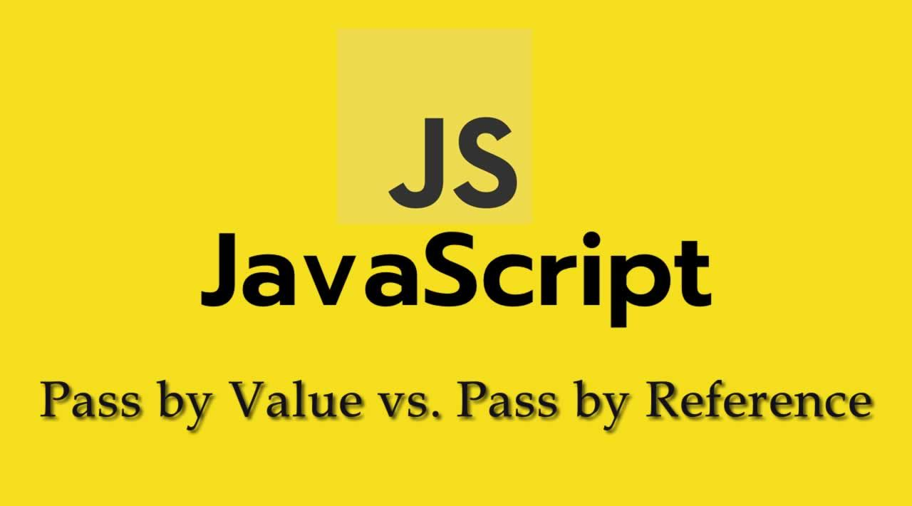 Pass by Value vs Pass by Reference in Javascript