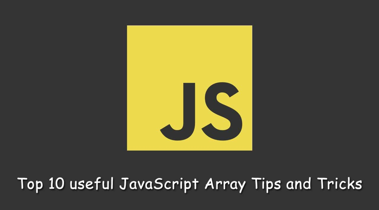 Top 10 useful JavaScript Array tips and tricks You should know in 2020