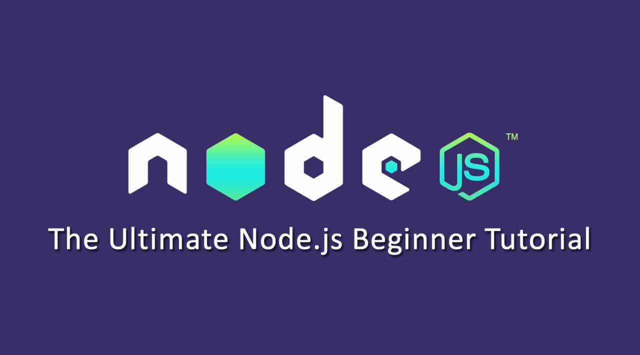 The Ultimate Node.js Beginner Tutorial