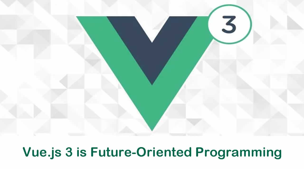 Vue.js 3 is Future-Oriented Programming, Don't miss !