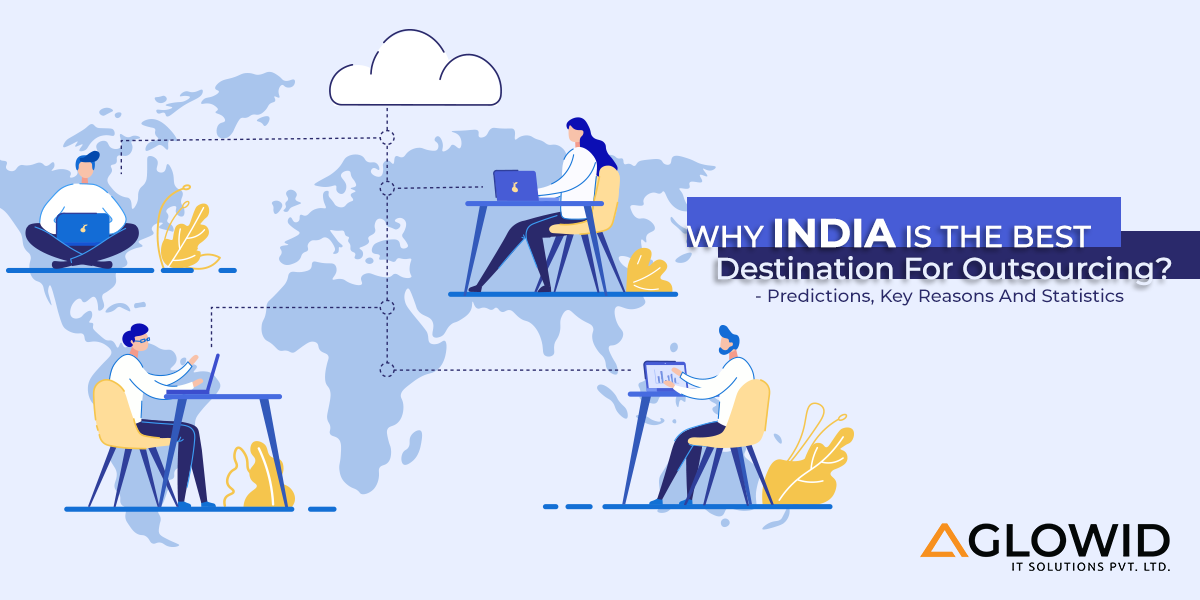 Why India Is The Best Destination For Outsourcing? Predictions, Key Reasons And Statistics