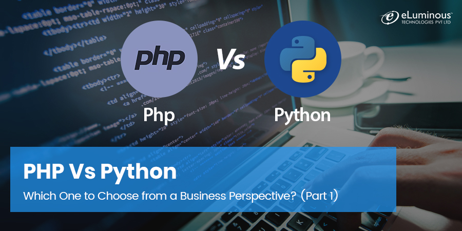 PHP vs Python – Which One to Choose from a Business Perspective? (Part-1)