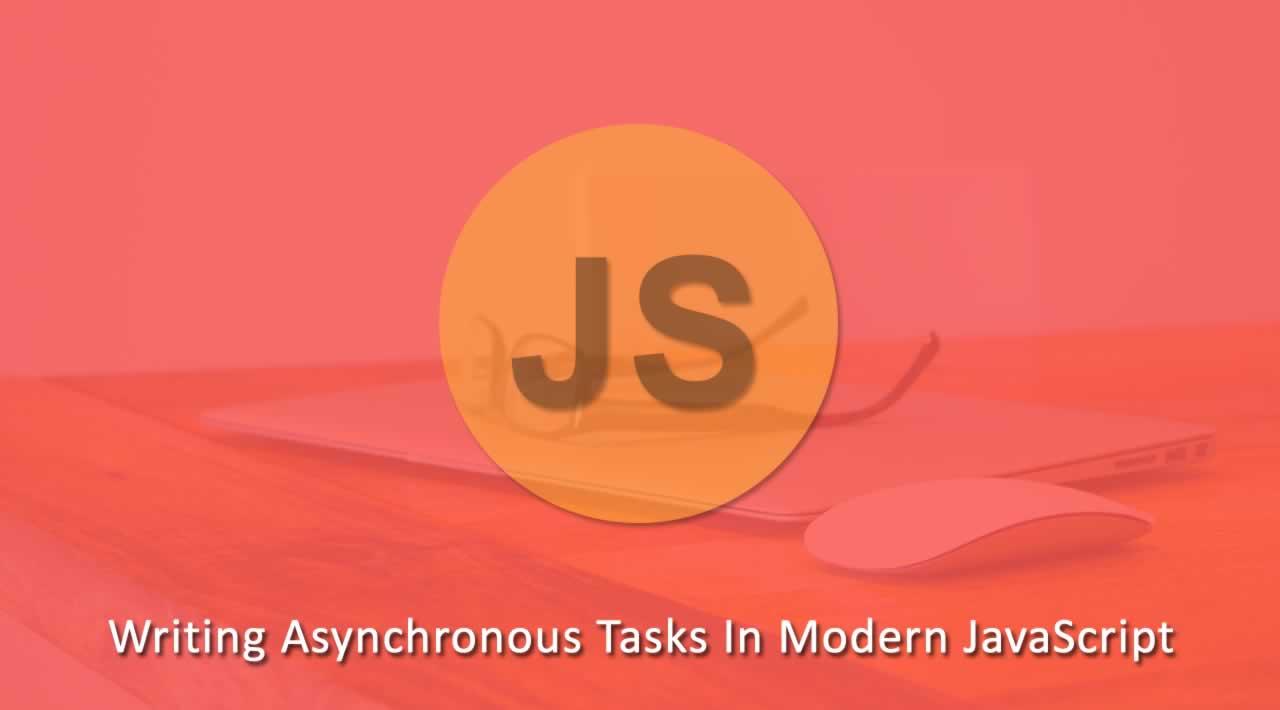 Writing Asynchronous Tasks In Modern JavaScript