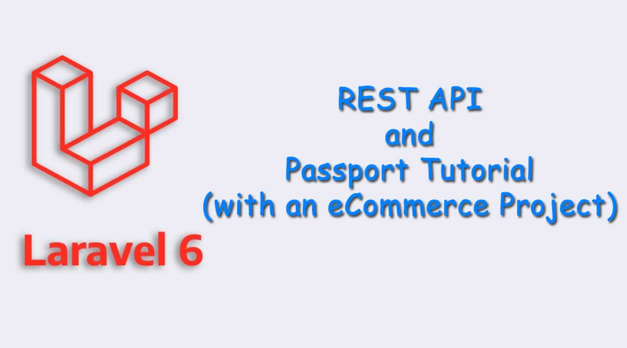 Laravel 6 REST API and Passport Tutorial (with an eCommerce Project)