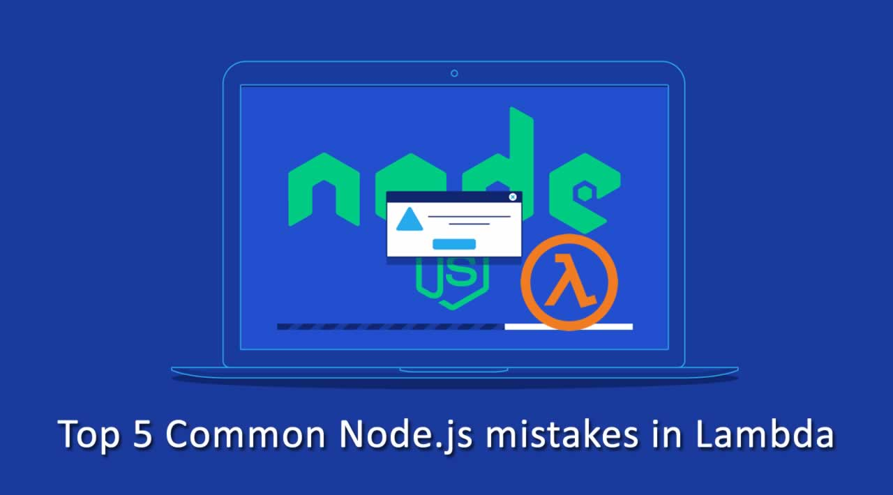 Top 5 Common Node.js mistakes in Lambda