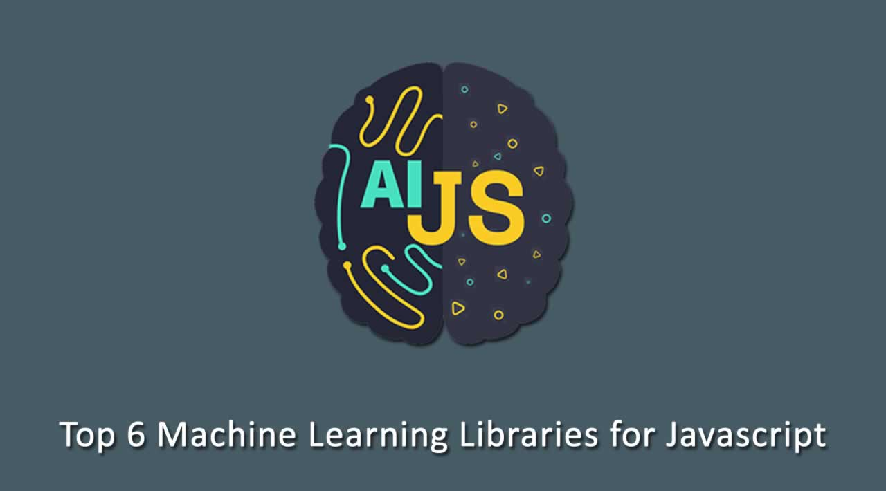 Top 6 Machine Learning Libraries for Javascript